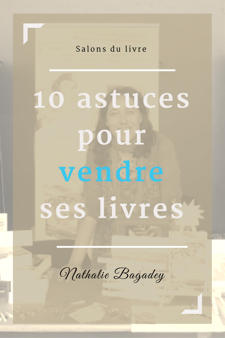10 astuces pour vendre ses livres en salon nathalie bagadey. Black Bedroom Furniture Sets. Home Design Ideas